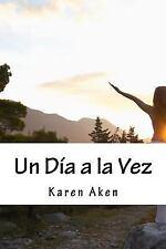 Un día a la Vez : Una Guía para Mejorar la Salud by Karen Aken (2015,...