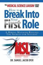 The Medical Science Liaison Career Guide : How to Break into Your First Role...