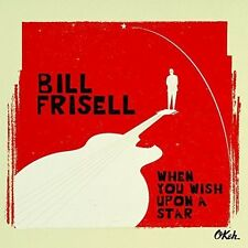 When You Wish Upon A Star - Bill Frisell (2016, CD NEUF)