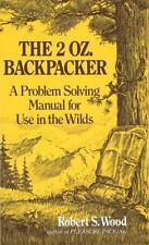 The 2 Oz. Backpacker: A Problem Solving Manual for Use in the Wilds, Wood, Rober