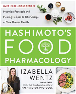 HASHIMOTO'S FOOD PHARMACOLOGY: Nutrition Protocols and Healing Recipes to Take C