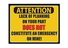 Large Fridge Magnet: ATTENTION Your Lack of Planning is NOT an Emergency for Me!