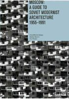 Moscow: A Guide to Soviet Modernist Architecture 1955-1991 9788090671461