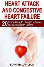 Heart Attack and Congestive Heart Failure: 20 Simple Lifestyle Changes to Preven