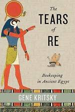 The Tears of Re: Beekeeping in Ancient Egypt by Gene Kritsky (Hardback, 2015)