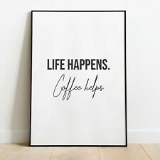 LIFE HAPPENS. COFFEE HELPS Quote Wall Print | Kitchen Wall Art Home Decor Quote