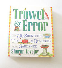 Trowel and Error: Over 700 Organic Remedies Shortcuts and Tips for the Gardener