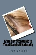 A Step by Step Guide to Treat Dandruff Naturally by Erin Calson (2016,...