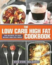 The Low Carb High Fat Cookbook: 100 Recipes to Lose Weight and Feel Great, Skald