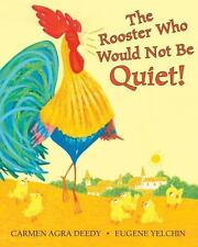 The Rooster Who Would Not Be Quiet! by Carmen Agra Deedy (2017, Hardcover)