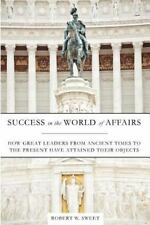 Success in the World of Affairs: How Great Leaders from Ancient Times to the Pre
