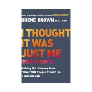 I Thought It Was Just Me (But It Isn't) by Brene Brown (author)