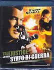 Blu-ray **TRUE JUSTICE ♦ STATO DI GUERRA** con Steven Seagal 2011