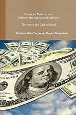 Financial Domination Without The Smoke And Mirrors The Extended 2nd Edition!