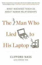 The Man Who Lied to His Laptop : What Machines Teach Us about Human...