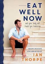 Eat Well Now: Healthy, Delicious Low Carb Recipes by Ian Thorpe (Paperback,...