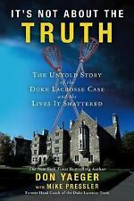 It's Not About the Truth: The Untold Story of the Duke Lacrosse Rape Case and th