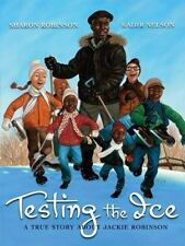 Testing the Ice : A True Story about Jackie Robinson by Sharon Robinson...