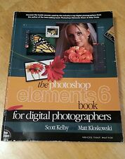 The Photoshop Elements 6 Book for Digital Photographers By: Kelby, Kloskowski