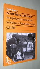 SCRAP METAL RECOVERY. TECHNOLOGY IN PAPUA NEW GUINEA. COLIN RELF. 1986.