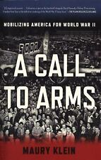 A Call to Arms : Mobilizing America for World War II by Maury Klein (2015, Paper