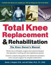 Total Knee Replacement and Rehabilitation : The Knee Owner's Manual: By Brugi...