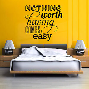 NOTHING WORTH HAVING COMES EASY vinyl wall art sticker decal quote