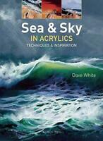 Sea & Sky in Acrylics: Techniques & Inspiration by Dave White, NEW Book, FREE &