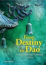 From Destiny to Dao : A Survey of Pre-Qin Philosophy in China: By Huang, Keji...