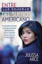 Entre Las Sombras del Sueno Americano: Mi Historia Real de Como Siendo Una Inmig