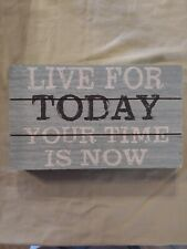 """Sign~""""Live For Today Your Time Is Now""""~Plaque~Wall/Tab le Art- 10"""" x 6"""" *"""