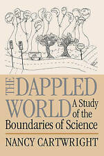 The Dappled World: A Study of the Boundaries of Science by Nancy Cartwright...