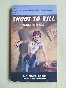 SHOOT TO KILL - WADE MILLER - SIGNET USA  P/BACK- #1013  - 1953 -CRIME /THRILLER