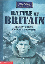 Battle of Britain: Harry Woods, England 1939-1941 (My Story), Priestly, Chris, G