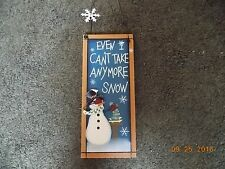 "Snowman Even I Can't Take Anymore Snow Sign/Plaque 5"" x 12"" x 1/2"