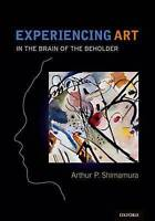 Experiencing Art. In the Brain of the Beholder by Shimamura, Arthur P. (Hardback