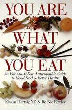 You Are What You Eat: An Easy-To-Follow Naturopathic Guide To Good Food & Better
