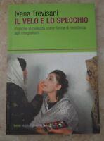 TREVISANI IVANA - IL VELO E LO SPECCHIO - ED: BALDINI CASTOLDI - ANNO: 2006 (LM)