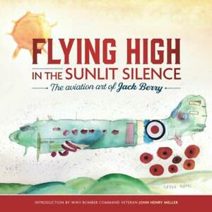 Flying High in the Sunlit Silence Aviation Art~Jack Berry~Paperback~2021