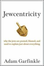 Jewcentricity: Why the Jews Are Praised, Blamed, and Used to Explain Just about