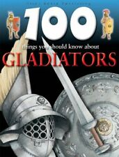 100 Things You Should Know About: Gladiators (100 Things You Should Know Abt)-R