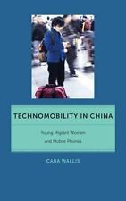 Technomobility in China : Young Migrant Women and Mobile Phones: By Wallis, C...
