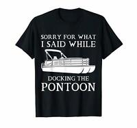 Sorry For What I Said While Docking The Pontoon Unisex Black T-Shirt S-6XL