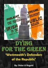 Dying for the Green: Westmeath's Defenders of the Republic by Peter A. Rogers