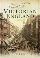 Visitor's Guide to Victorian England, Paperback by Higgs, Michelle, Brand New...