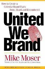 United We Brand : How to Create a Cohesive Brand That's Seen, Heard, and...