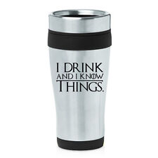Stainless Steel Insulated 16oz Travel Mug Coffee Cup I Drink and I Know Things