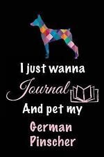 I Just Wanna Journal and Pet My German Pinscher : Dog Books for Adults, 6 X.