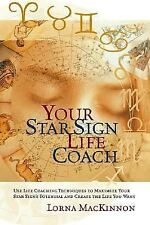 Your Star Sign Life Coach : Use Life Coaching Techniques to Maximize Your...