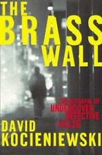 The Brass Wall : The Betrayal of Undercover Detective #4126 by David Kocieniewsk
